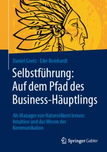 Selbstführung: Auf dem Pfad des Business-Häuptlings. Als Manager von Naturvölkern lernen: Intuition und das Wesen der Kommunikation